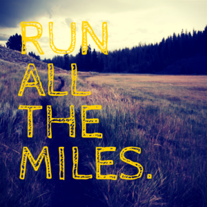 Run All The Miles.