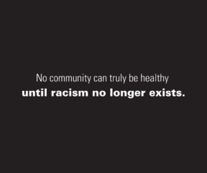 text reads: No community can truly be healthy until racism no longer exists